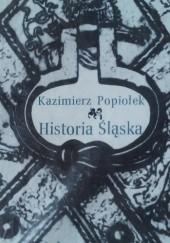 Okładka książki Historia Śląska. Od pradziejów do 1945 roku. Kazimierz Popiołek