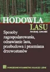 Okładka książki Hodowla lasu. Sposoby zagospodarowania, odnawianie lasu, przebudowa i przemiana drzewostanów Andrzej Jaworski