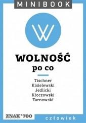 Okładka książki Wolność. Po co Józef Tischner,Jerzy Jedlicki,Stefan Kisielewski,Jan Andrzej Kłoczowski OP,Karol Tarnowski