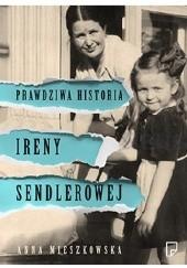 Okładka książki Prawdziwa historia Ireny Sendlerowej Anna Mieszkowska