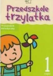 Okładka książki Przedszkole trzylatka. Przewodnik metodyczny, część 1 Małgorzata Marta Skrobacz