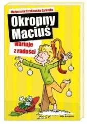 Okładka książki Okropny Maciuś wariuje z radości Małgorzata Strękowska-Zaremba