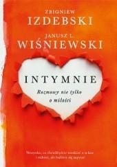 Okładka książki Intymnie. Rozmowy nie tylko o miłości Janusz Leon Wiśniewski,Zbigniew Izdebski