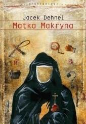Okładka książki Matka Makryna Jacek Dehnel