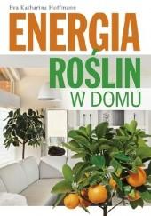 Okładka książki Energia roślin w domu Eva Katharina Hoffmann