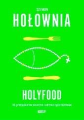 Okładka książki Holyfood, czyli 10 przepisów na smaczne i zdrowe życie duchowe Szymon Hołownia