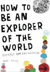 Okładka książki How to Be an Explorer of the World: Portable Life Museum Keri Smith