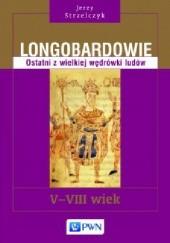 Okładka książki Longobardowie. Ostatni z wielkiej wędrówki ludów. V-VIII wiek Jerzy Strzelczyk