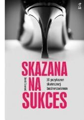 Okładka książki Skazana na sukces. 10 przykazań skutecznej bizneswoman Dondi Scumaci