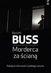 Okładka książki Morderca za ścianą. Zabójcze skłonności ludzkiego umysłu David M. Buss