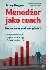 Okładka książki Menedżer jako coach. Nowoczesny styl zarządzania Jenny Rogers,Karen Whittleworth,Andrew Gilbert
