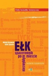 Okładka książki Ełk. Spacerownik po niezwykłym mieście. Wydanie rozszerzone Michał Olszewski,Rafał Żytyniec