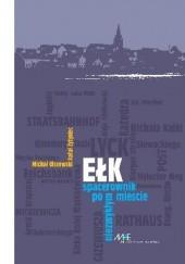 Okładka książki Ełk. Spacerownik po niezwykłym mieście Michał Olszewski,Rafał Żytyniec