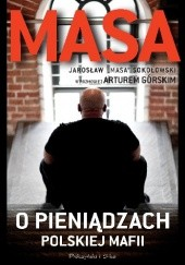 Okładka książki Masa o pieniądzach polskiej mafii Artur Górski,Jarosław Sokołowski