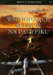 Okładka książki Wschodzące słońce na Pacyfiku. 1931 - Kwiecień 1942 Samuel Eliot Morison