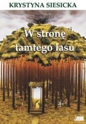 Okładka książki W stronę tamtego lasu Krystyna Siesicka