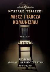 Okładka książki Miecz i tarcza komunizmu. Historia aparatu bezpieczeństwa w Polsce 1944-1990 Ryszard Terlecki