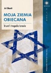 Okładka książki Moja Ziemia Obiecana. Triumf i tragedia Izraela Ari Shavit