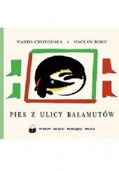 Okładka książki Pies z ulicy Bałamutów Wanda Chotomska,Wacław Bisko
