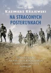 Okładka książki Na straconych posterunkach. Armia Krajowa na kresach wschodnich II Rzeczypospolitej 1939-1945 Kazimierz Krajewski