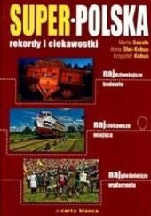 Okładka książki Super-Polska : rekordy i ciekawostki Krzysztof Kobus,Anna Olej-Kobus,Marta Sapała