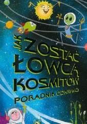 Okładka książki Jak zostać łowcą kosmitów: poradnik odkrywcy Mark Brake