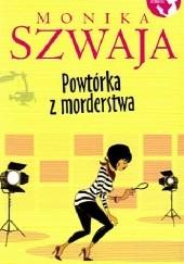 Okładka książki Powtórka z morderstwa Monika Szwaja