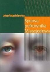 Okładka książki Sprawa pułkownika Miasojedowa Józef Mackiewicz