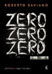 Okładka książki Zero zero zero. Jak kokaina rządzi światem Roberto Saviano