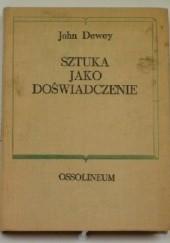 Okładka książki Sztuka jako doświadczenie John Dewey