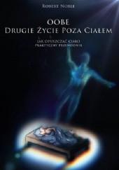 Okładka książki OOBE. Drugie życie poza ciałem. Jak opuszczać ciało - praktyczny przewodnik. Robert Noble