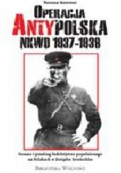 Okładka książki Operacja Antypolska NKWD 1937-1938. Geneza i przebieg ludobójstwa popełnionego na Polakach w Związku Sowieckim Tomasz Sommer