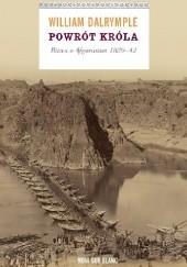 Okładka książki Powrót króla. Bitwa o Afganistan 1839-42 William Dalrymple