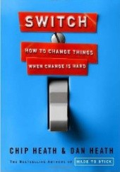 Okładka książki Switch: How to Change Things When Change Is Hard Chip Heath, Dan Heath