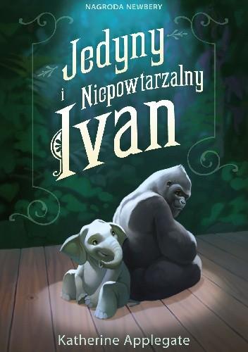 Okładka książki Jedyny i Niepowtarzalny Ivan Katherine Alice Applegate