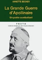 Okładka książki La Grande Guerre dApollinaire. Un poète combattant Annette Becker