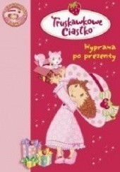 Okładka książki Truskawkowe Ciastko. Wyprawa po prezenty Katherine Quenot