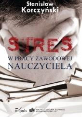 Okładka książki Stres w pracy zawodowej nauczyciela Stanisław Korczyński