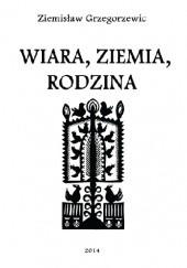 Okładka książki Wiara, Ziemia, Rodzina Ziemisław Grzegorzewic