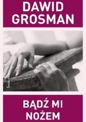 Okładka książki Bądź mi nożem Dawid Grosman