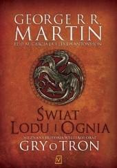 Okładka książki Świat lodu i ognia George R.R. Martin,Elio M. García jr.,Linda Antonsson