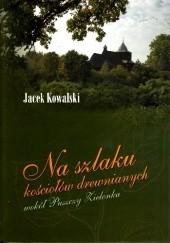 Okładka książki Na szlaku kościołów drewnianych wokół Puszczy Zielonka Jacek Kowalski