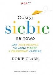 Okładka książki Odkryj siebie na nowo. Jak zdefiniować własną markę i zbudować karierę Dorie Clark