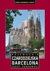Okładka książki Przewodnik Czarodziejska Barcelona Jerzy Żebrowski