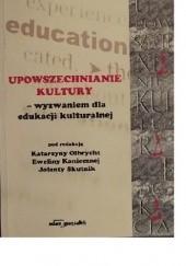 Okładka książki Upowszechnianie kultury - wyzwaniem dla edukacji kulturalnej. Katarzyna Olbrycht,Ewelina Konieczna,Jolanta Skutnik