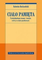 Okładka książki Ciało pamięta. Psychofizjologia traumy i terapia osób po urazie psychicznym Babette Rothschild