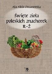 Okładka książki Święte zioła poleskich znachorek R-Ż Alla Alicja Chrzanowska