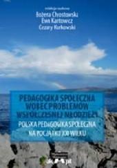 Okładka książki Pedagogika społeczna wobec problemów współczesnej młodzieży. Bożena Chrostowska,Ewa Kantowicz,Cezary Kurkowski