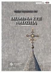 Okładka książki Ekumenia żyje nadzieją: Medytacje ekumeniczne Wacław Hryniewicz