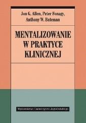 Okładka książki Mentalizowanie w praktyce klinicznej Peter Fonagy,Jon G. Allen,Anthony W. Bateman